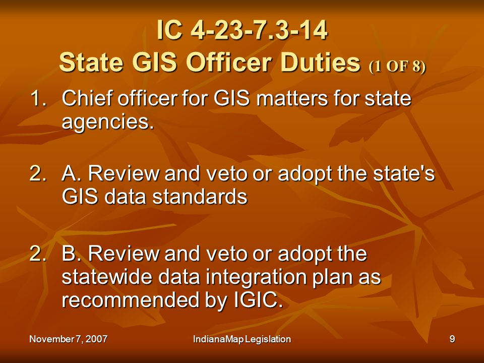 November 7, 2007IndianaMap Legislation10 IC 4-23-7.3-14 State GIS Officer Duties (2 OF 8) The standards and the plan adopted under this subsection must promote interoperability and open use of data with various GIS software, applications, computer hardware, and computer operating systems The standards and the plan adopted under this subsection must promote interoperability and open use of data with various GIS software, applications, computer hardware, and computer operating systems