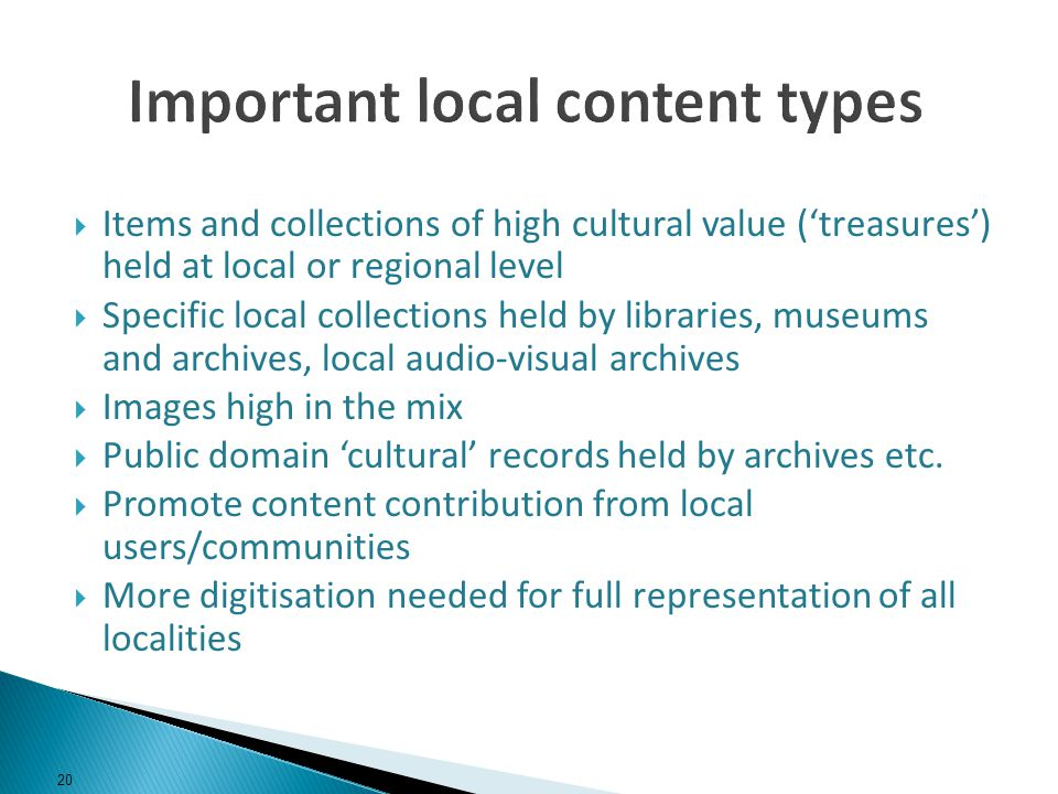 Items and collections of high cultural value (treasures) held at local or regional level Specific local collections held by libraries, museums and archives, local audio-visual archives Images high in the mix Public domain cultural records held by archives etc.