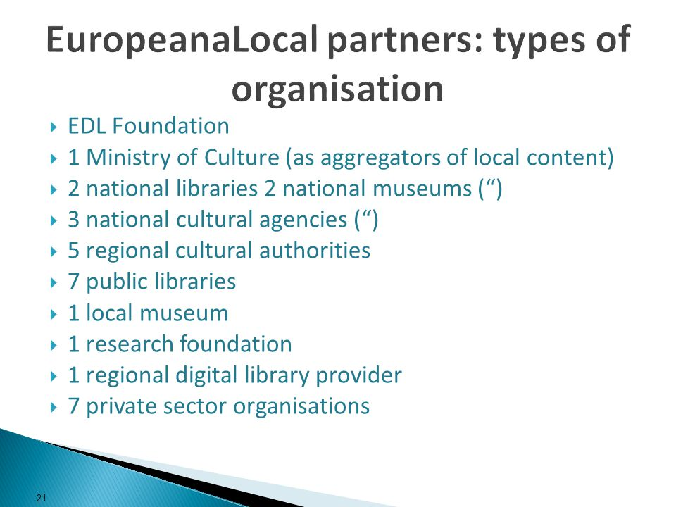 EDL Foundation 1 Ministry of Culture (as aggregators of local content) 2 national libraries 2 national museums () 3 national cultural agencies () 5 re