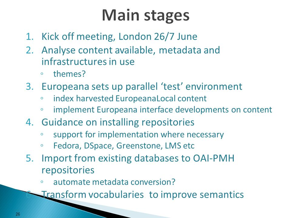 1.Kick off meeting, London 26/7 June 2.Analyse content available, metadata and infrastructures in use themes? 3.Europeana sets up parallel test enviro