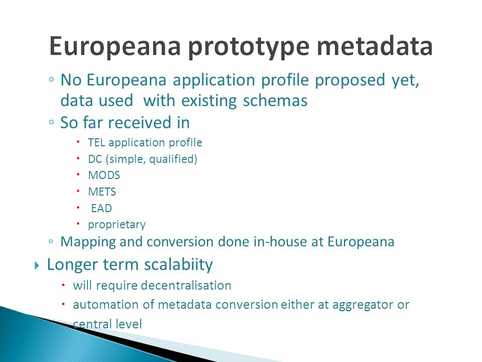 No Europeana application profile proposed yet, data used with existing schemas So far received in TEL application profile DC (simple, qualified) MODS
