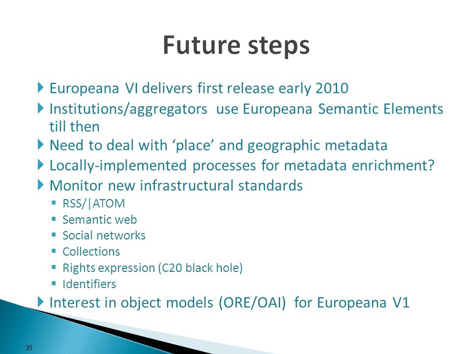Europeana VI delivers first release early 2010 Institutions/aggregators use Europeana Semantic Elements till then Need to deal with place and geograph