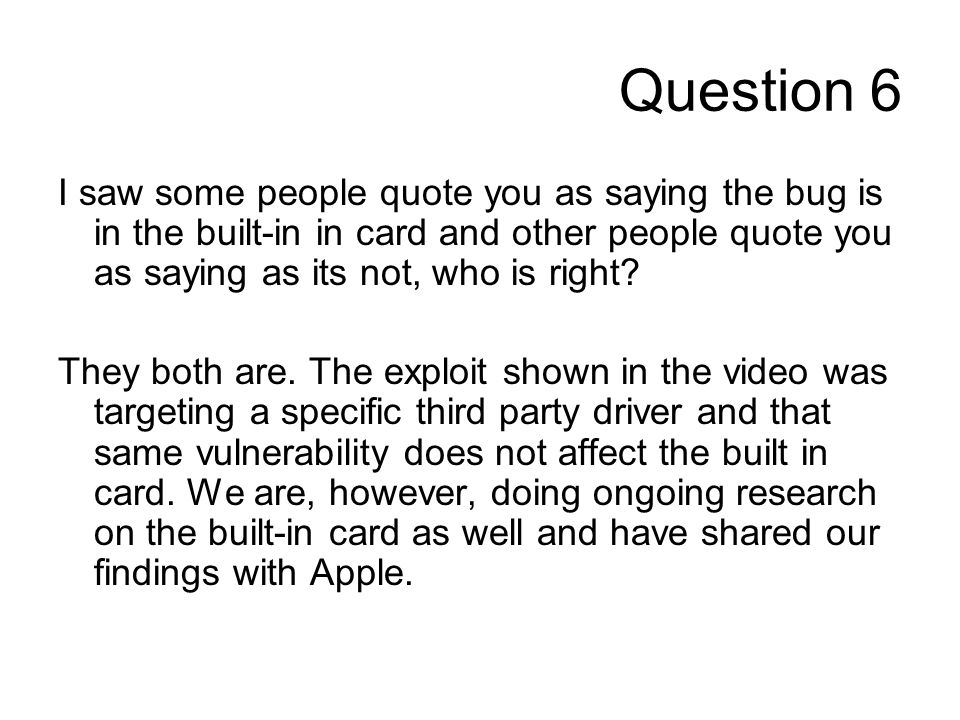 Question 6 I saw some people quote you as saying the bug is in the built-in in card and other people quote you as saying as its not, who is right? The