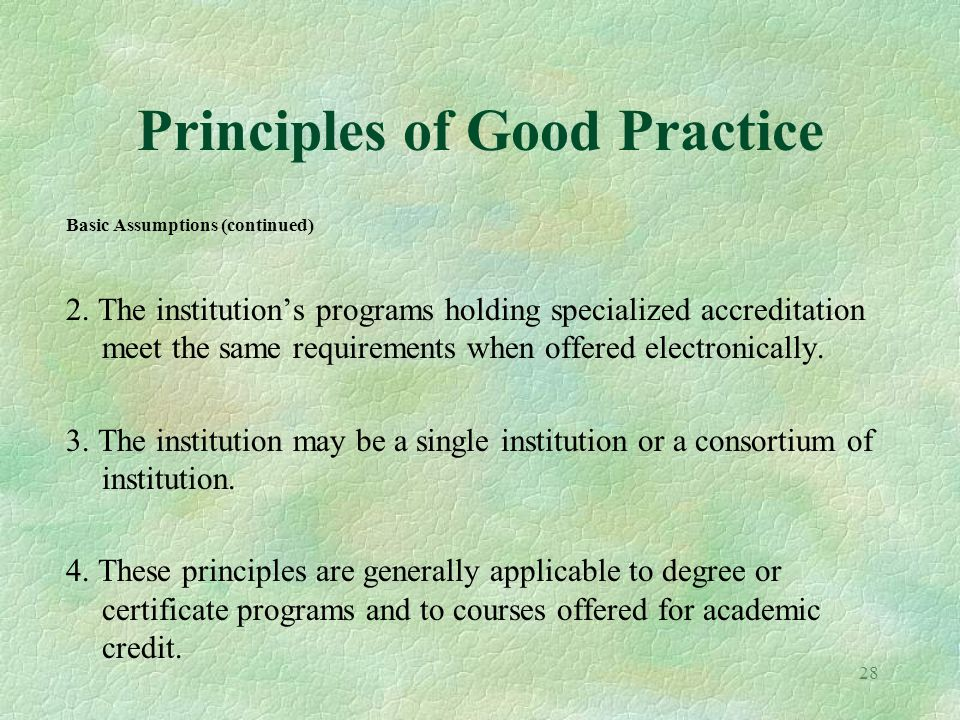 28 Principles of Good Practice Basic Assumptions (continued) 2. The institutions programs holding specialized accreditation meet the same requirements