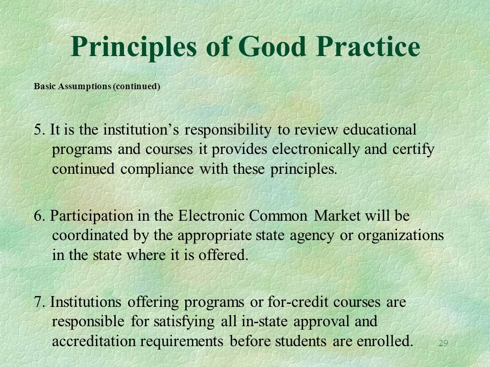 29 Principles of Good Practice Basic Assumptions (continued) 5. It is the institutions responsibility to review educational programs and courses it pr