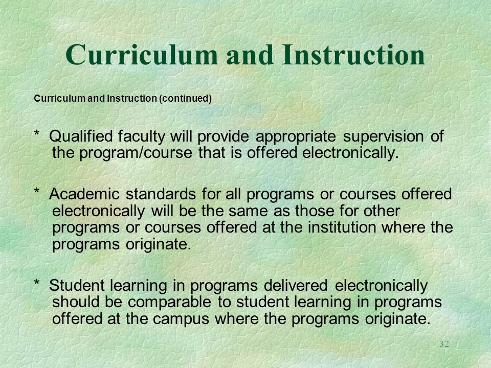 32 Curriculum and Instruction Curriculum and Instruction (continued) * Qualified faculty will provide appropriate supervision of the program/course th