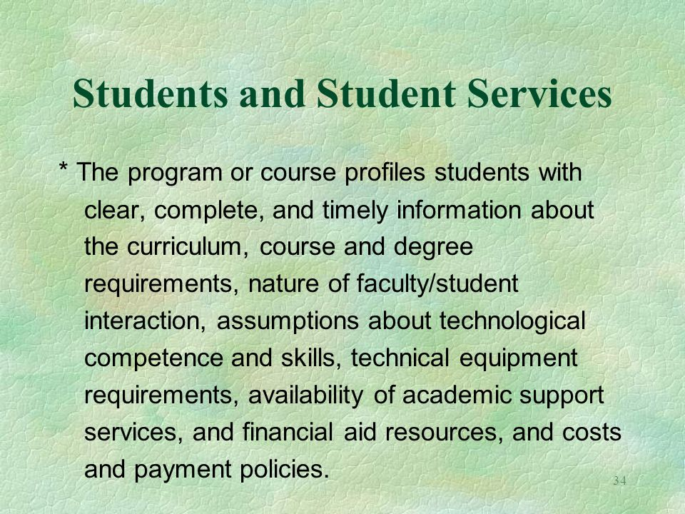 34 Students and Student Services * The program or course profiles students with clear, complete, and timely information about the curriculum, course a