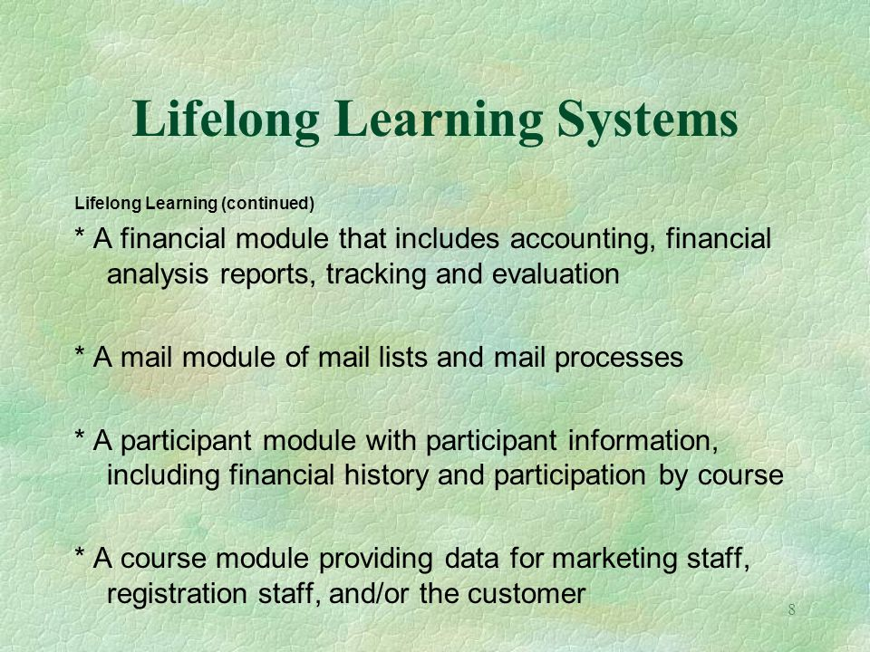 8 Lifelong Learning Systems Lifelong Learning (continued) * A financial module that includes accounting, financial analysis reports, tracking and eval