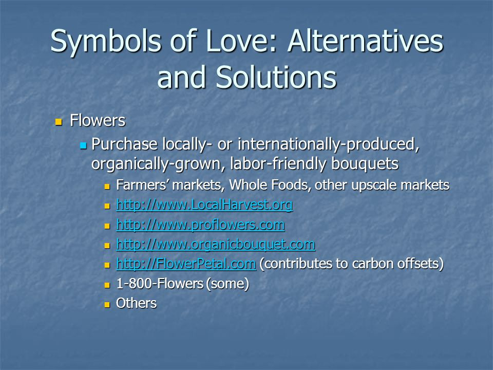 Symbols of Love: Alternatives and Solutions Flowers Flowers Purchase locally- or internationally-produced, organically-grown, labor-friendly bouquets