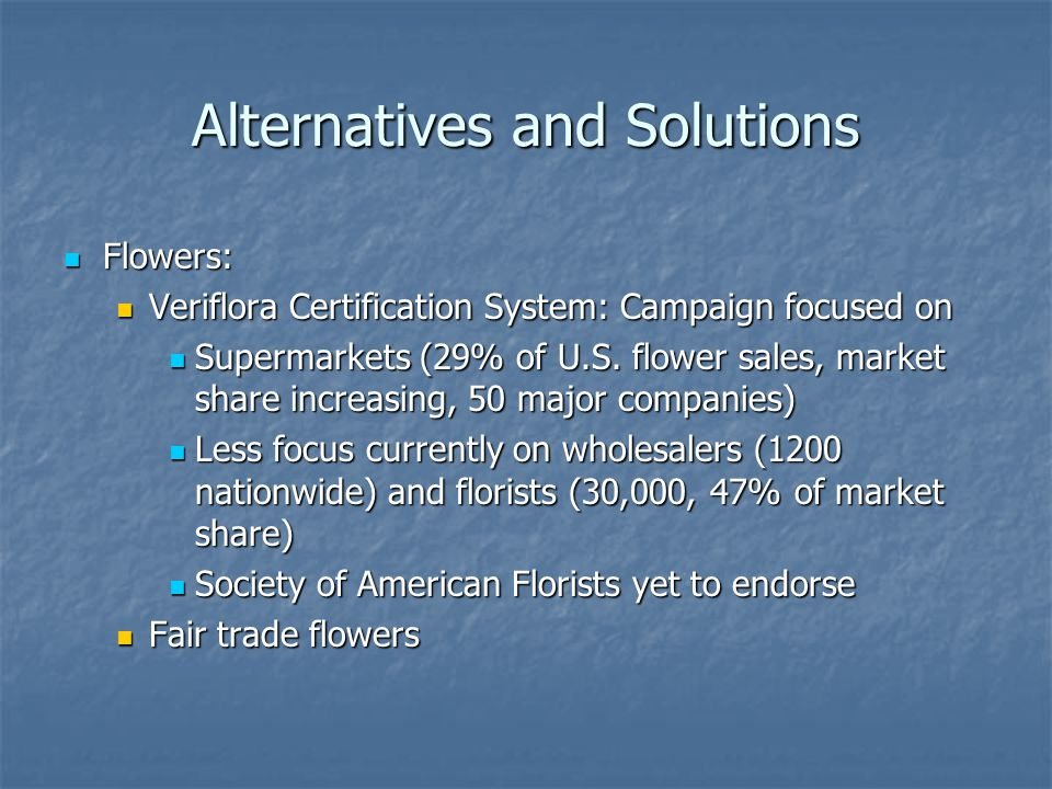 Alternatives and Solutions Flowers: Flowers: Veriflora Certification System: Campaign focused on Veriflora Certification System: Campaign focused on Supermarkets (29% of U.S.