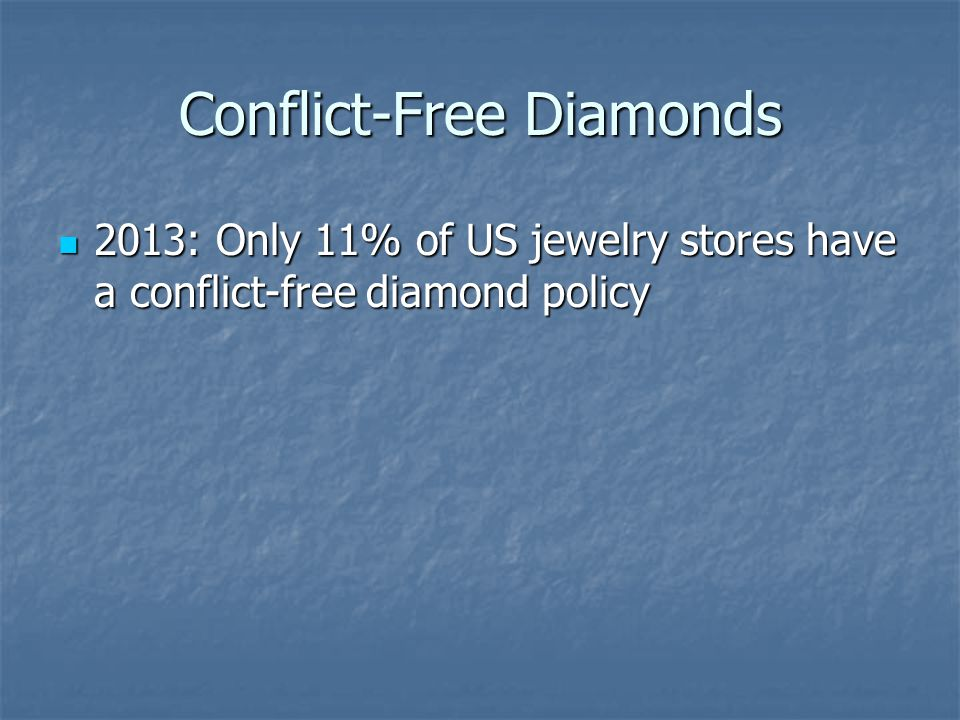 Conflict-Free Diamonds 2013: Only 11% of US jewelry stores have a conflict-free diamond policy 2013: Only 11% of US jewelry stores have a conflict-fre