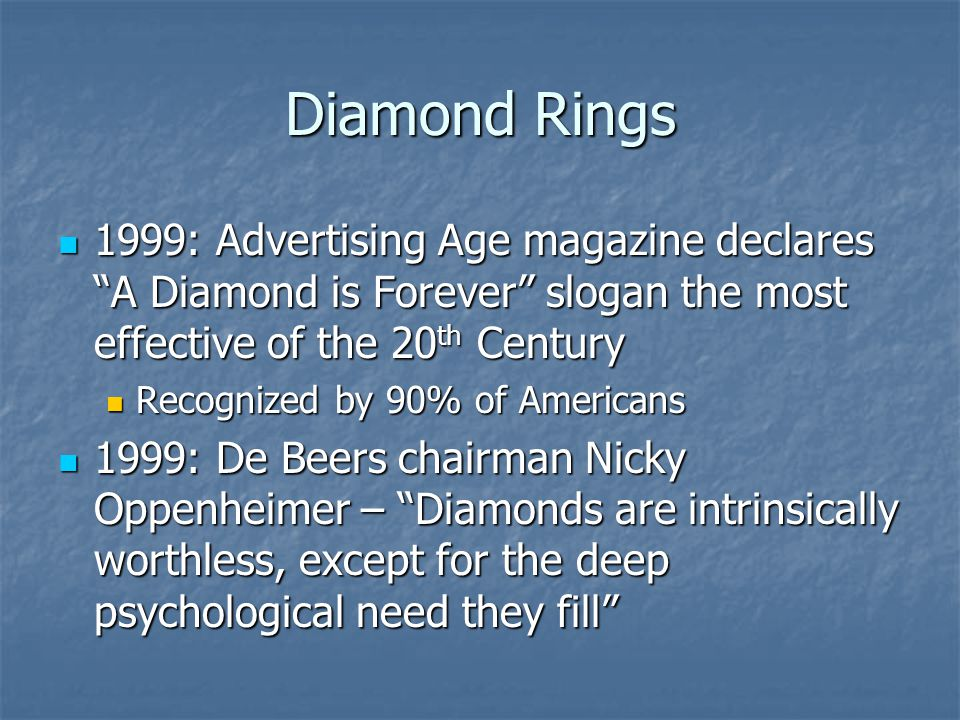 Diamond Rings 1999: Advertising Age magazine declares A Diamond is Forever slogan the most effective of the 20 th Century 1999: Advertising Age magazi