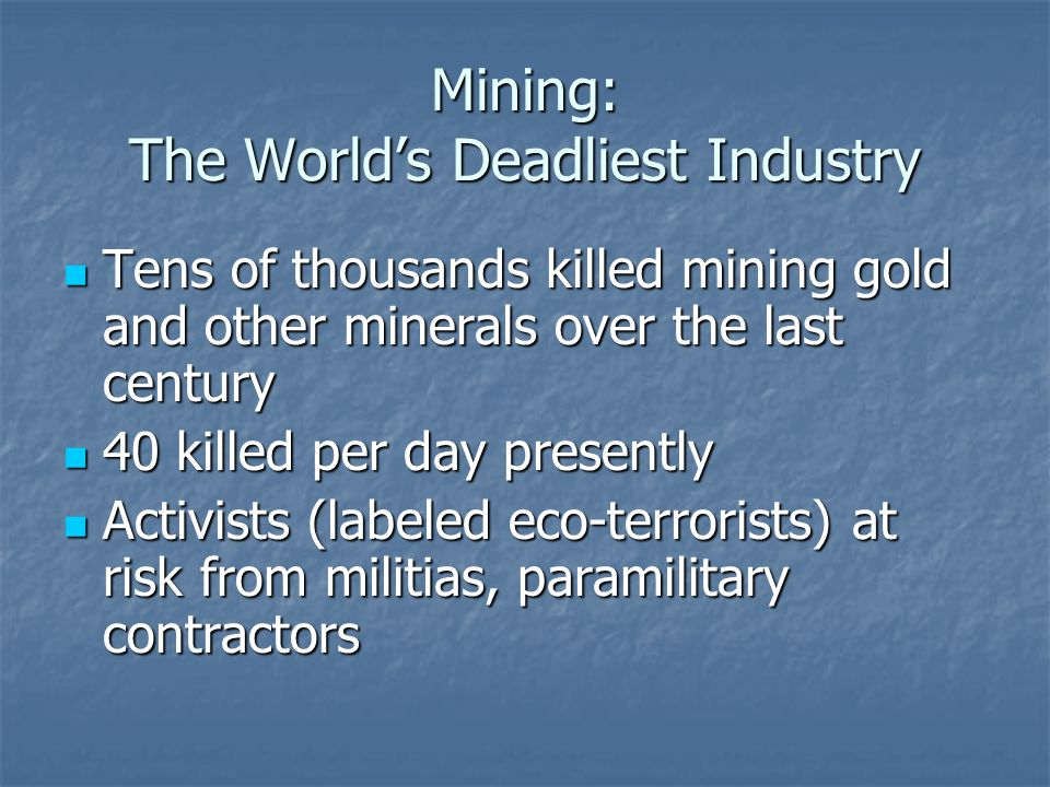 Mining: The Worlds Deadliest Industry Tens of thousands killed mining gold and other minerals over the last century Tens of thousands killed mining go