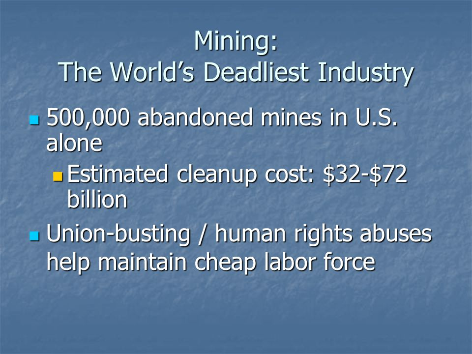 Mining: The Worlds Deadliest Industry 500,000 abandoned mines in U.S.