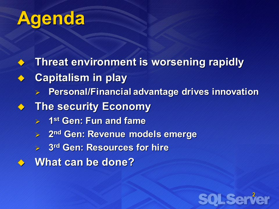 2 Agenda Threat environment is worsening rapidly Threat environment is worsening rapidly Capitalism in play Capitalism in play Personal/Financial advantage drives innovation Personal/Financial advantage drives innovation The security Economy The security Economy 1 st Gen: Fun and fame 1 st Gen: Fun and fame 2 nd Gen: Revenue models emerge 2 nd Gen: Revenue models emerge 3 rd Gen: Resources for hire 3 rd Gen: Resources for hire What can be done.