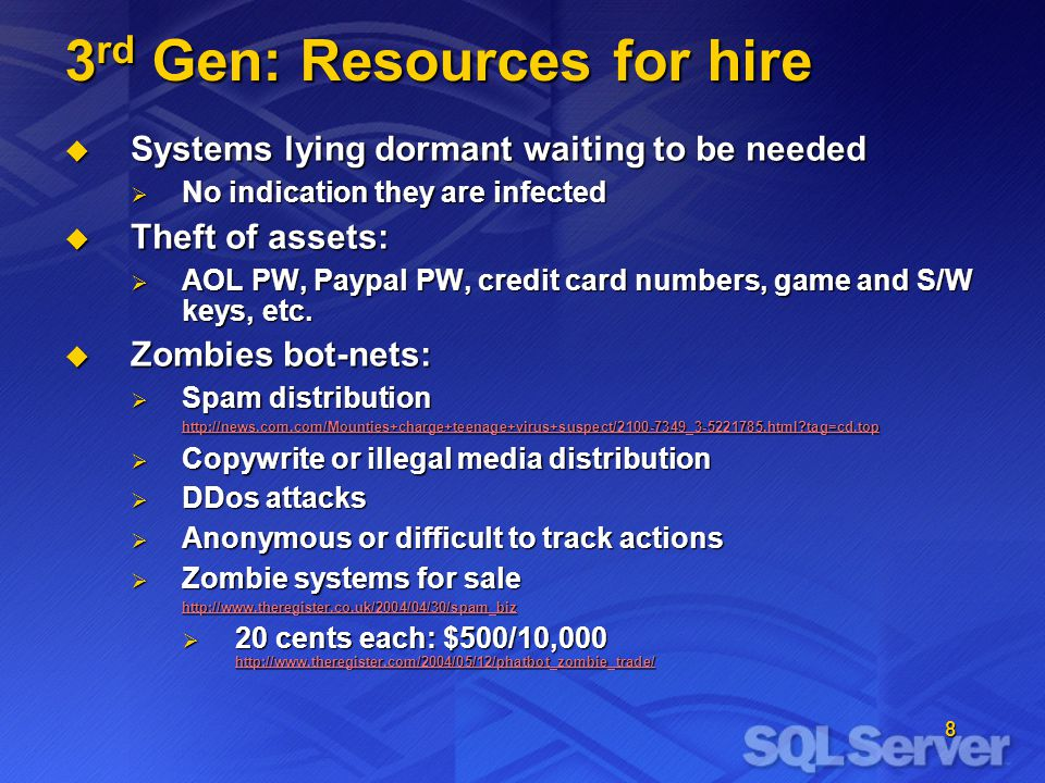 8 3 rd Gen: Resources for hire Systems lying dormant waiting to be needed Systems lying dormant waiting to be needed No indication they are infected No indication they are infected Theft of assets: Theft of assets: AOL PW, Paypal PW, credit card numbers, game and S/W keys, etc.