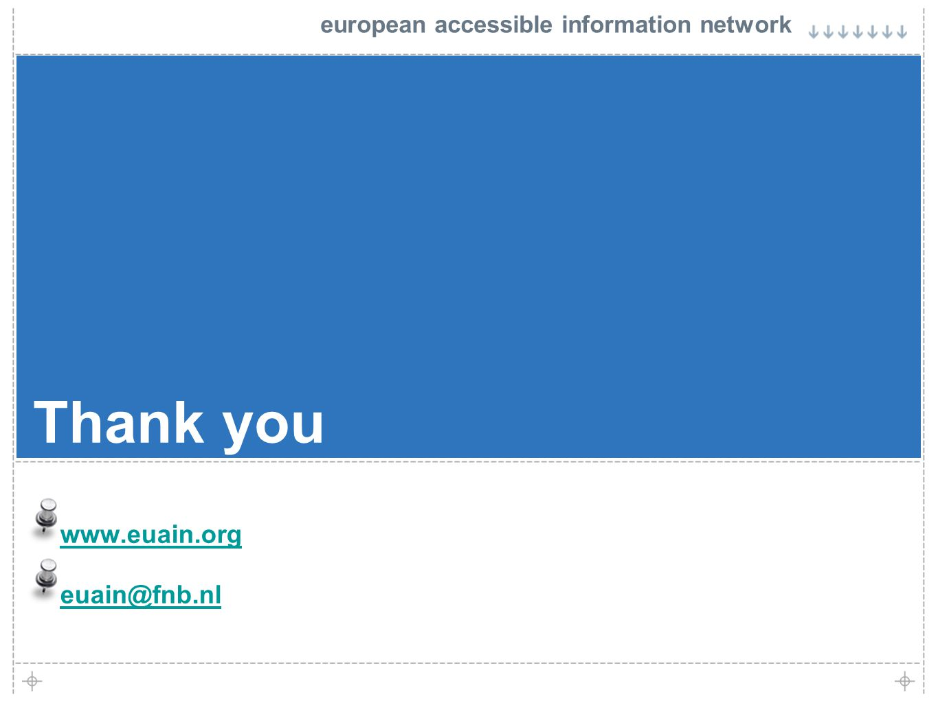 european accessible information network Thank you www.euain.org euain@fnb.nl