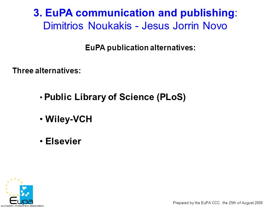 Prepared by the EuPA CCC, the 25th of August 2006 EuPA publication alternatives: Three alternatives: Public Library of Science (PLoS) Wiley-VCH Elsevi