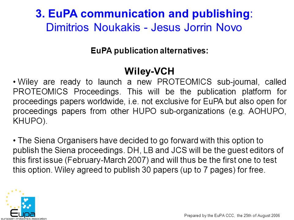 Prepared by the EuPA CCC, the 25th of August 2006 EuPA publication alternatives: Wiley-VCH Wiley are ready to launch a new PROTEOMICS sub-journal, cal