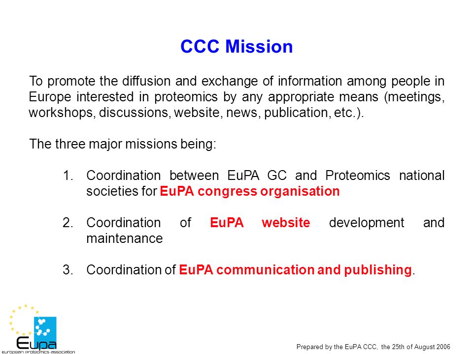 Prepared by the EuPA CCC, the 25th of August 2006 CCC Mission To promote the diffusion and exchange of information among people in Europe interested i