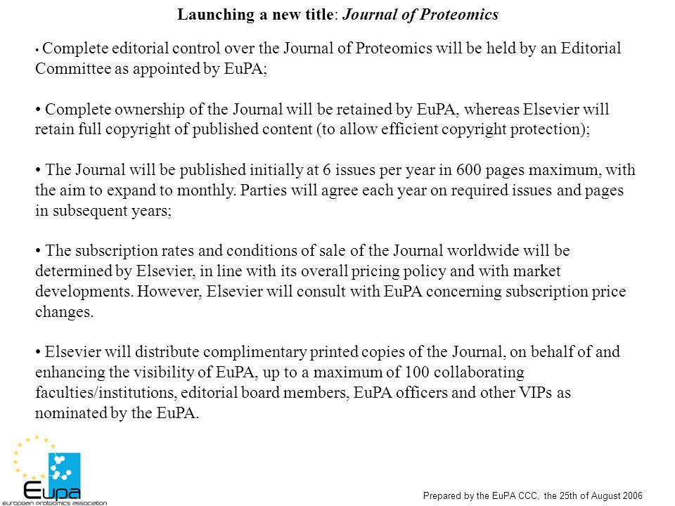 Prepared by the EuPA CCC, the 25th of August 2006 Launching a new title: Journal of Proteomics Complete editorial control over the Journal of Proteomi