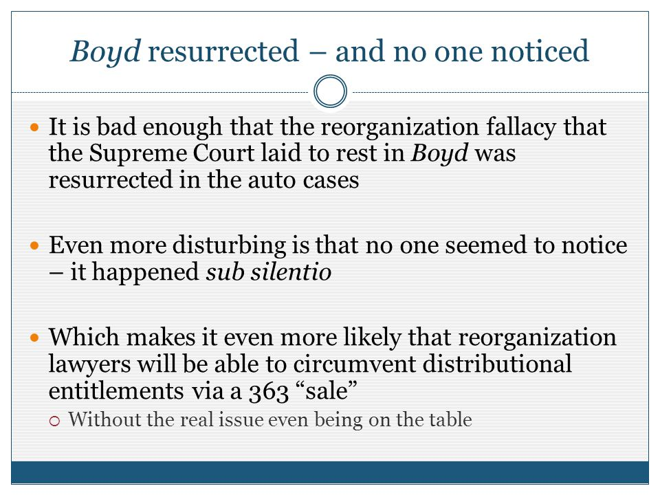 Boyd resurrected – and no one noticed It is bad enough that the reorganization fallacy that the Supreme Court laid to rest in Boyd was resurrected in