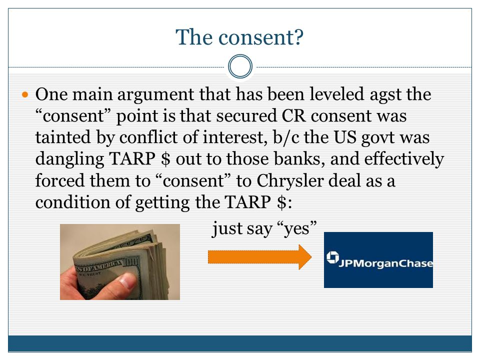 The consent? One main argument that has been leveled agst the consent point is that secured CR consent was tainted by conflict of interest, b/c the US