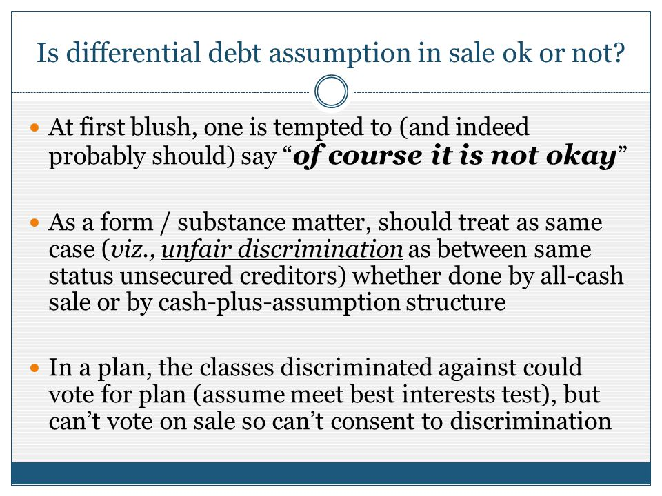 Is differential debt assumption in sale ok or not? At first blush, one is tempted to (and indeed probably should) say of course it is not okay As a fo