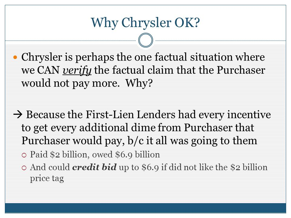 Why Chrysler OK? Chrysler is perhaps the one factual situation where we CAN verify the factual claim that the Purchaser would not pay more. Why? Becau