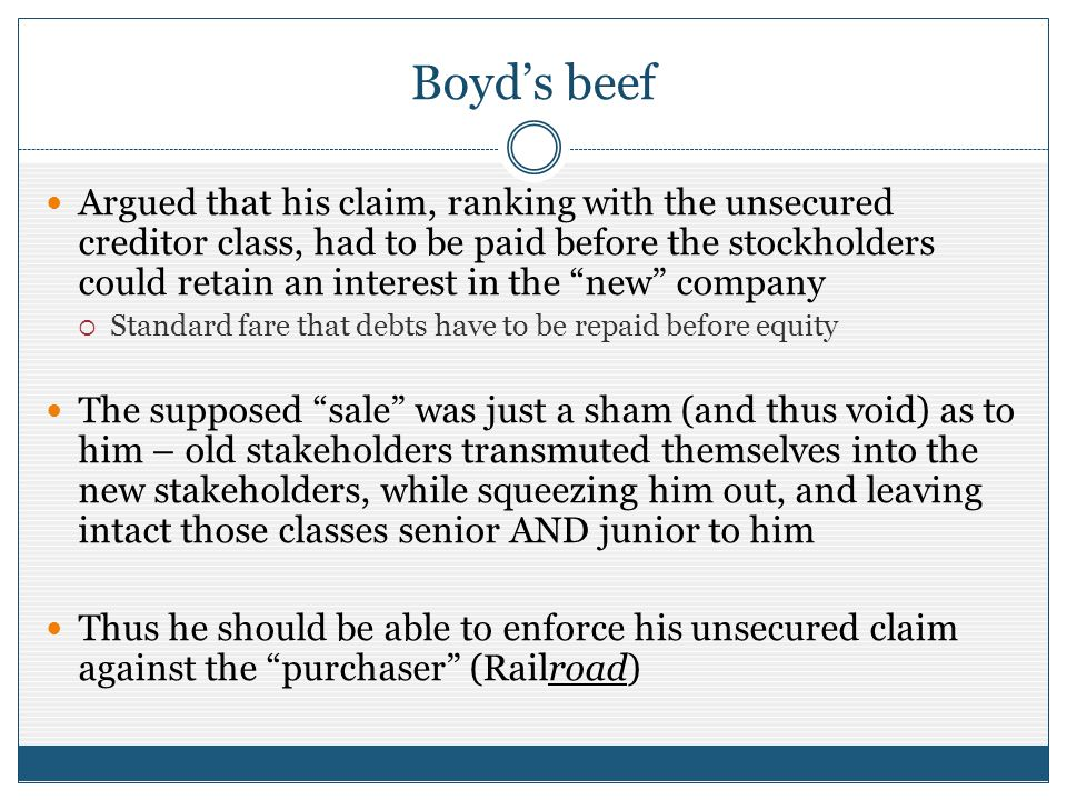 Boyds beef Argued that his claim, ranking with the unsecured creditor class, had to be paid before the stockholders could retain an interest in the ne