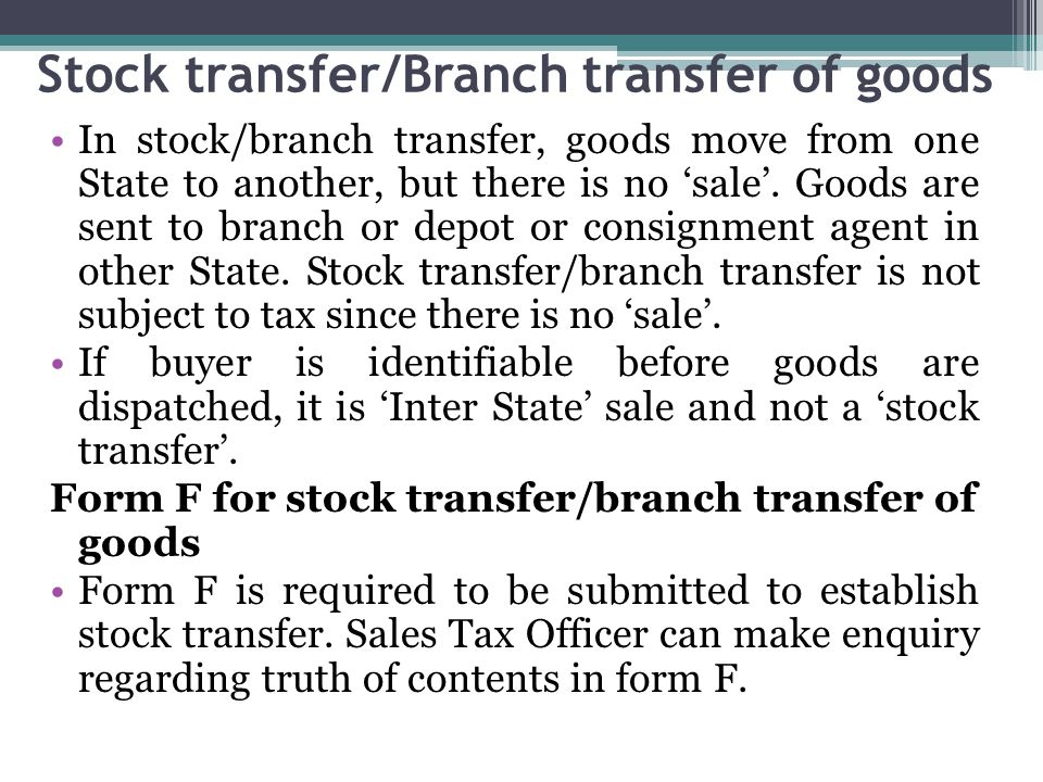 Stock transfer/Branch transfer of goods In stock/branch transfer, goods move from one State to another, but there is no sale. Goods are sent to branch