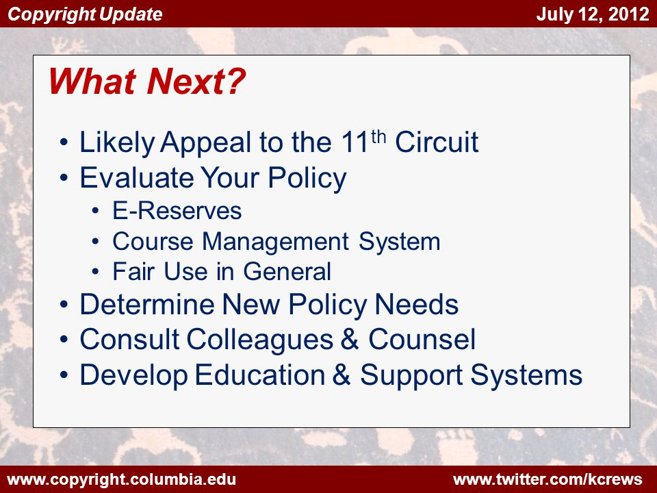 www.copyright.columbia.edu www.twitter.com/kcrews Copyright Update July 12, 2012 What Next.