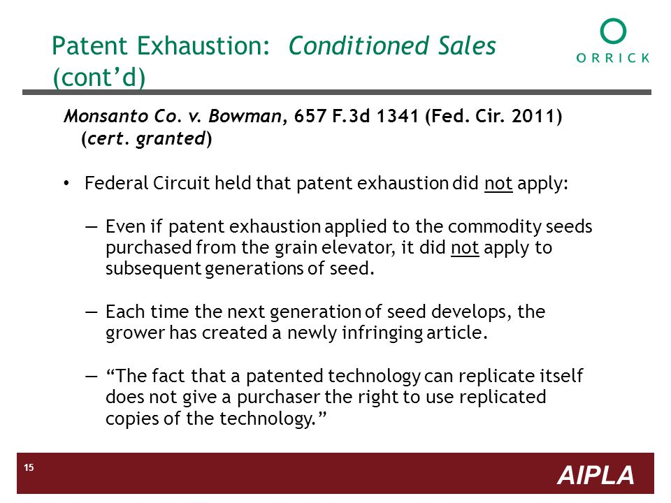 AIPLA 15 Patent Exhaustion: Conditioned Sales (contd) Monsanto Co.