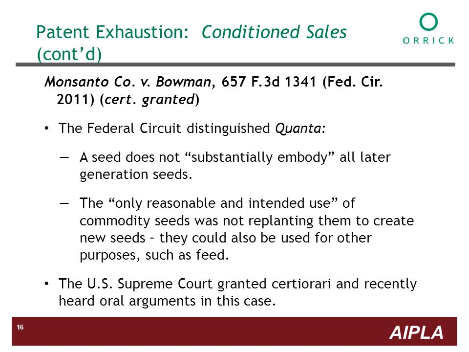 AIPLA 16 Patent Exhaustion: Conditioned Sales (contd) Monsanto Co.