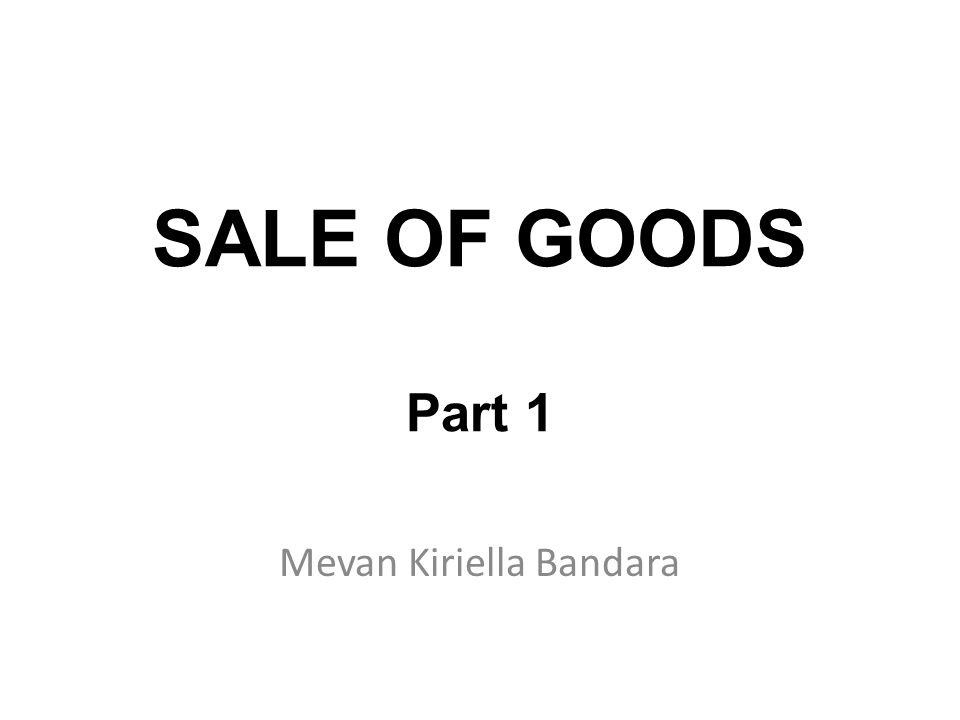 SALE OF GOODS Part 1 Mevan Kiriella Bandara
