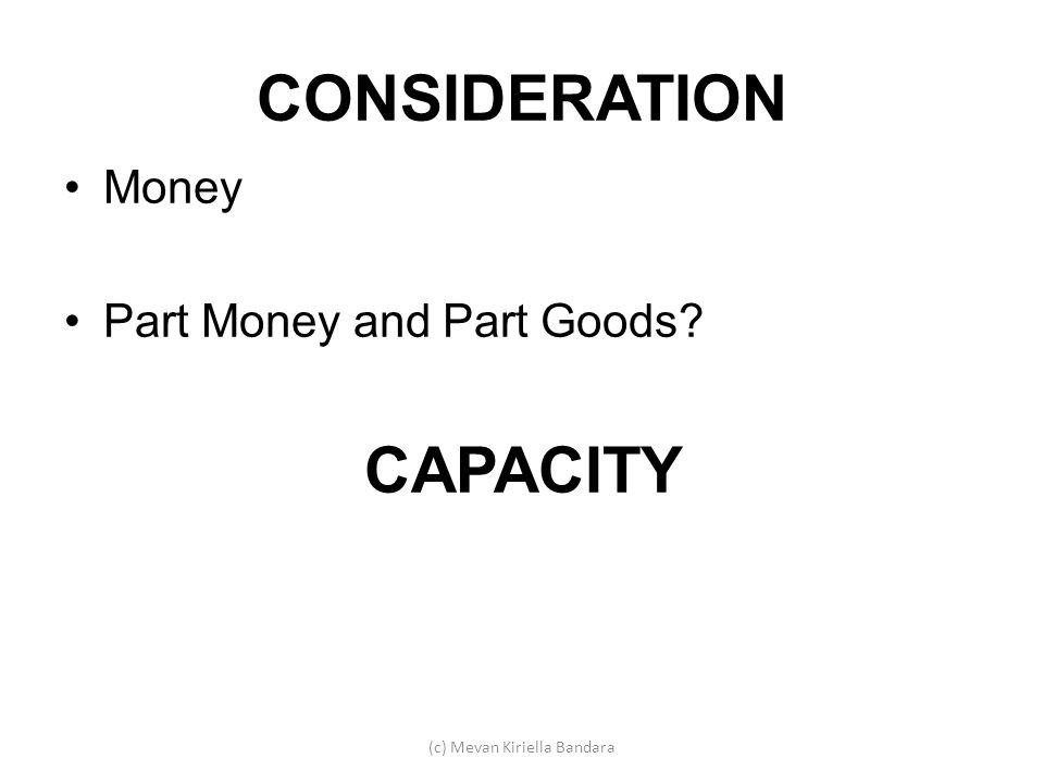 CONSIDERATION Money Part Money and Part Goods? CAPACITY (c) Mevan Kiriella Bandara