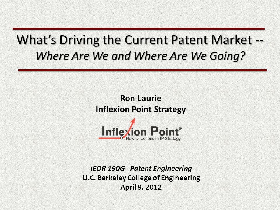 Whats Driving the Current Patent Market -- Where Are We and Where Are We Going.