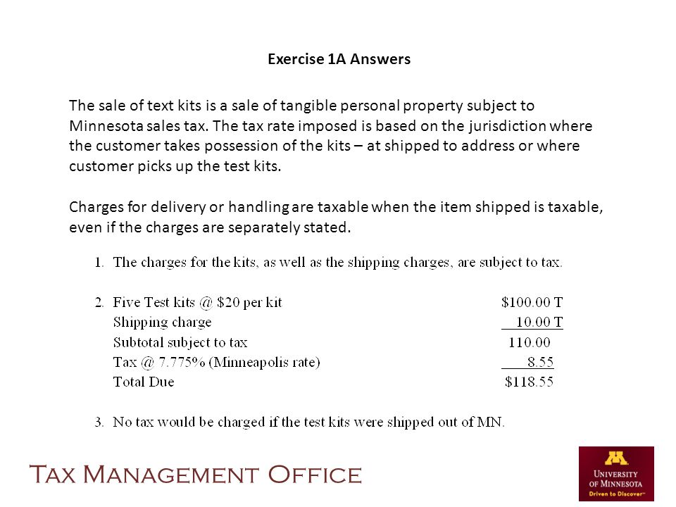 Exercise 1A Answers The sale of text kits is a sale of tangible personal property subject to Minnesota sales tax. The tax rate imposed is based on the