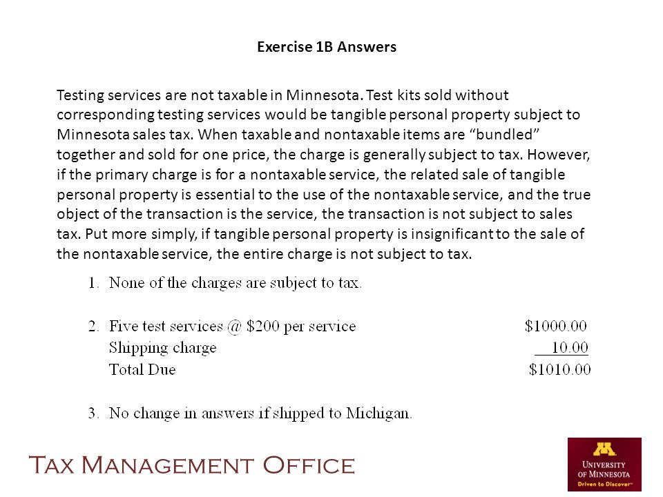 Exercise 1B Answers Testing services are not taxable in Minnesota. Test kits sold without corresponding testing services would be tangible personal pr