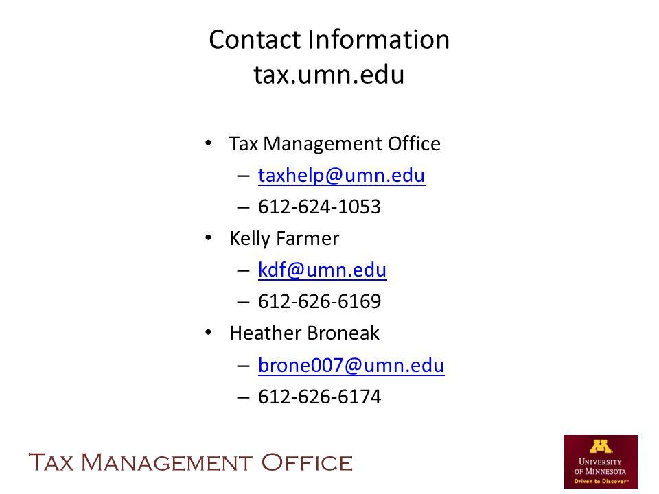 Contact Information tax.umn.edu Tax Management Office – taxhelp@umn.edu taxhelp@umn.edu – 612-624-1053 Kelly Farmer – kdf@umn.edu kdf@umn.edu – 612-62