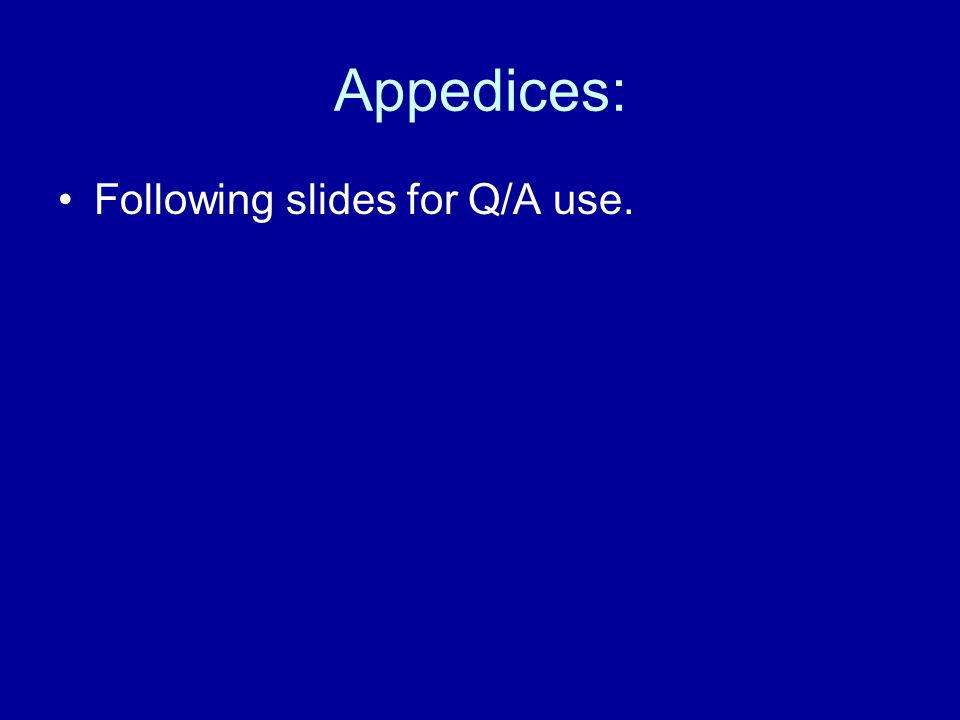 Appedices: Following slides for Q/A use.