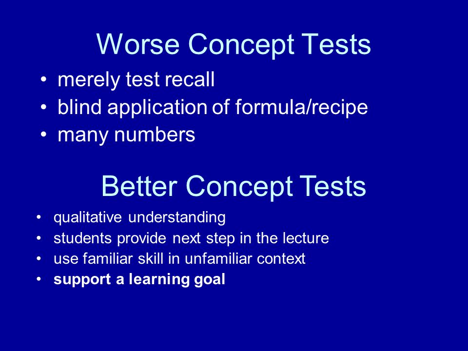 Student feedback very positive: 2 out of 30 students objected to class time spent on Concept Tests Enthusiastic response from others: More than half the students listed Concept Tests as the single most effective aspect of course.