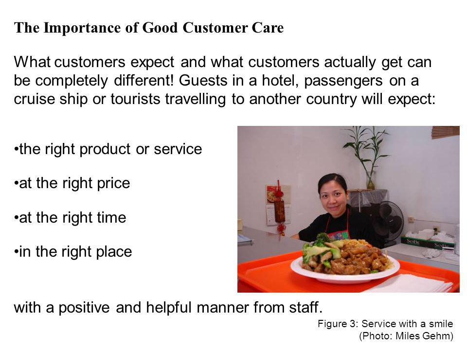 The Importance of Good Customer Care What customers expect and what customers actually get can be completely different! Guests in a hotel, passengers