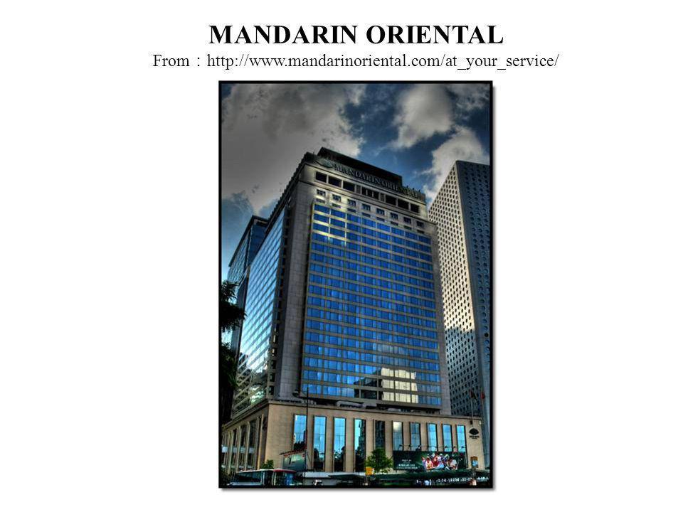 MANDARIN ORIENTAL From http://www.mandarinoriental.com/at_your_service/