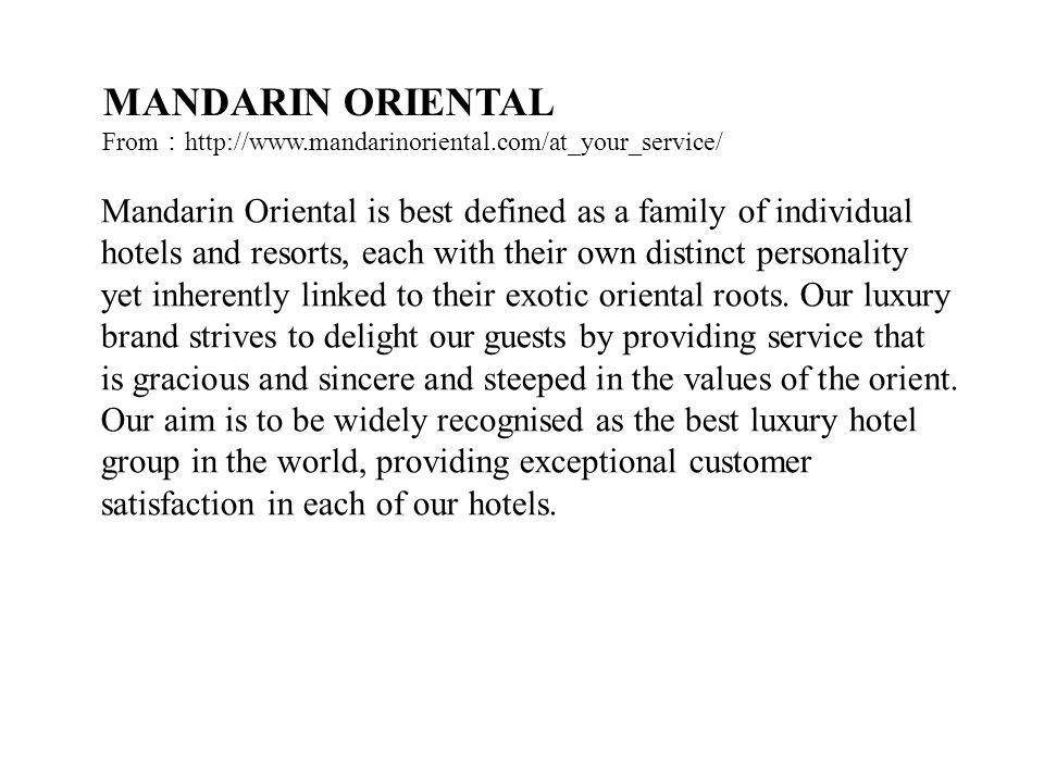 Mandarin Oriental is best defined as a family of individual hotels and resorts, each with their own distinct personality yet inherently linked to their exotic oriental roots.