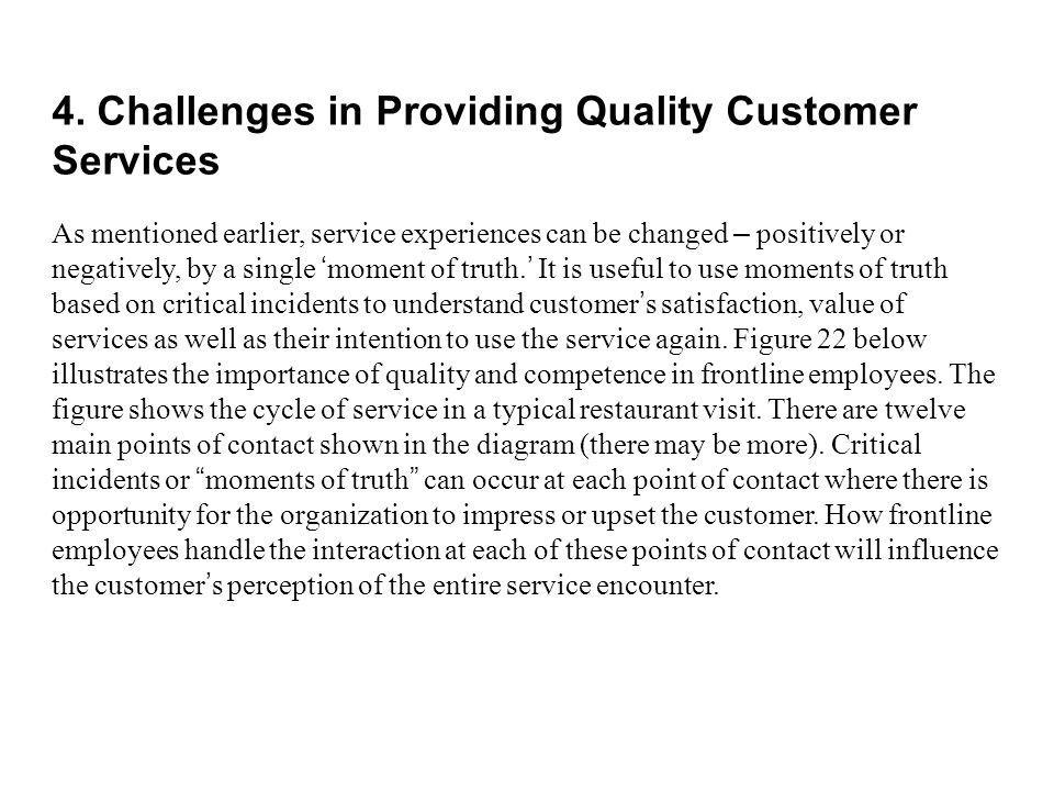 4. Challenges in Providing Quality Customer Services As mentioned earlier, service experiences can be changed – positively or negatively, by a single