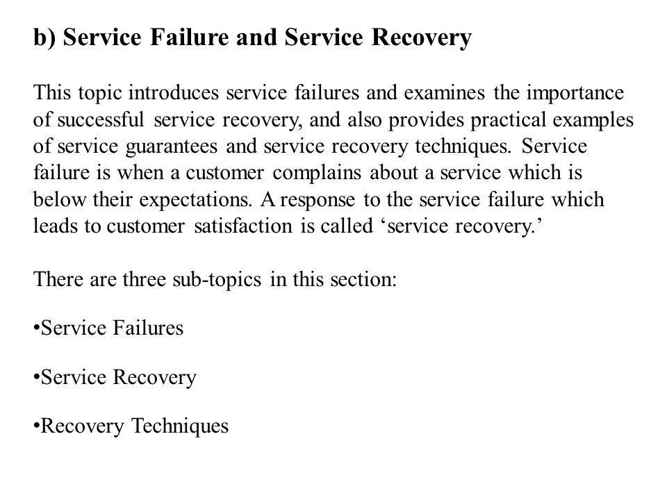 b) Service Failure and Service Recovery This topic introduces service failures and examines the importance of successful service recovery, and also pr