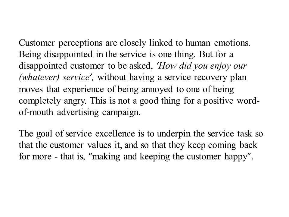 Customer perceptions are closely linked to human emotions. Being disappointed in the service is one thing. But for a disappointed customer to be asked