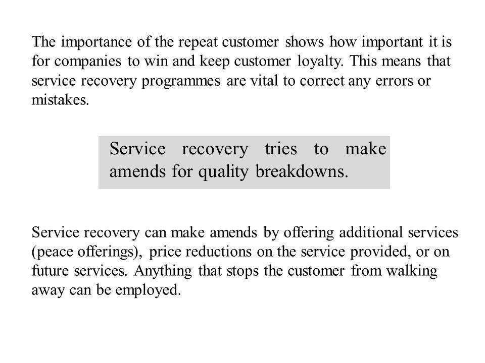 The importance of the repeat customer shows how important it is for companies to win and keep customer loyalty. This means that service recovery progr