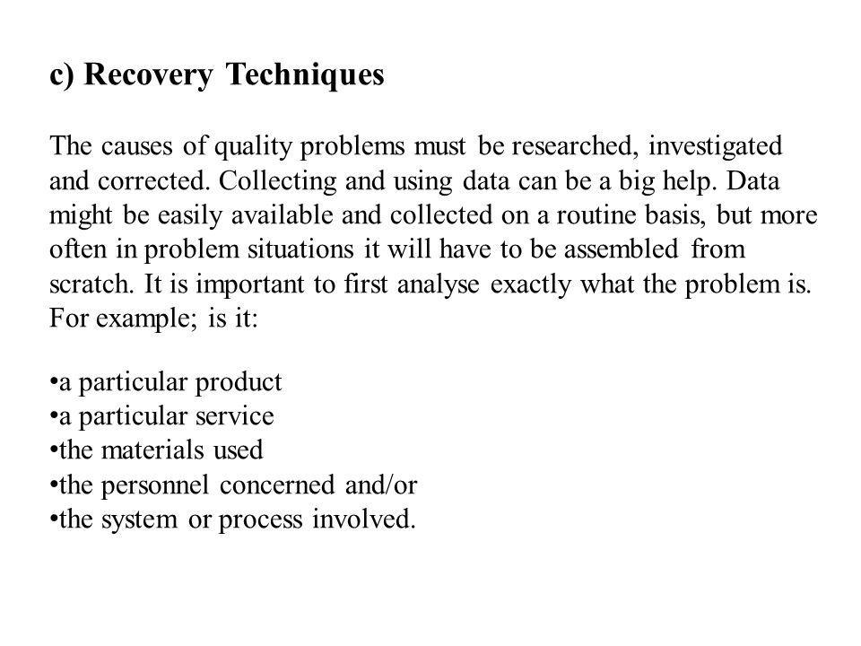 c) Recovery Techniques The causes of quality problems must be researched, investigated and corrected.